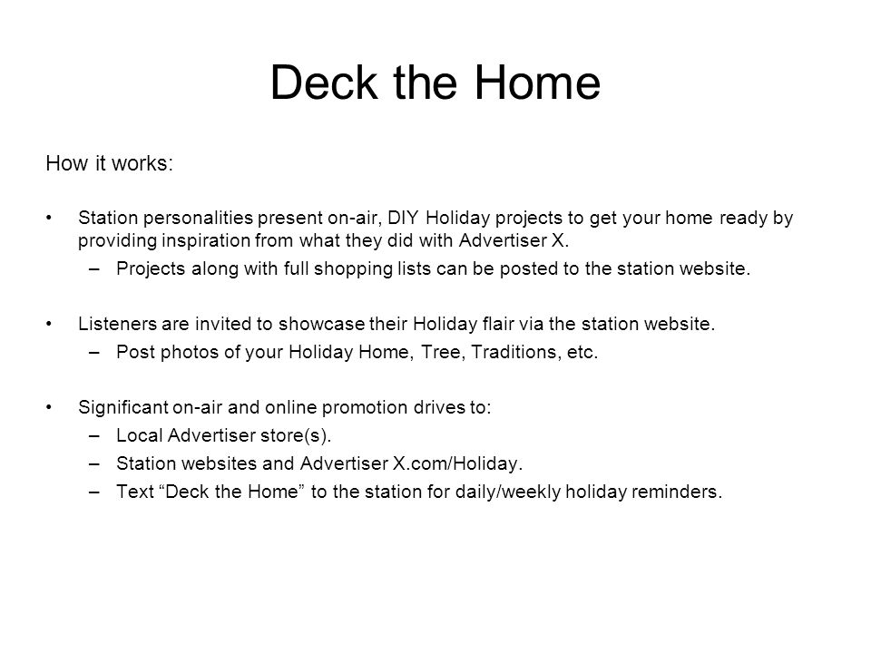 Deck the Home How it works: Station personalities present on-air, DIY Holiday projects to get your home ready by providing inspiration from what they did with Advertiser X.
