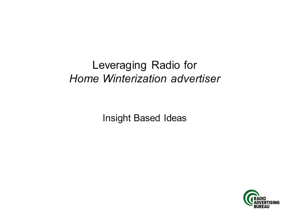 Leveraging Radio for Home Winterization advertiser Insight Based Ideas