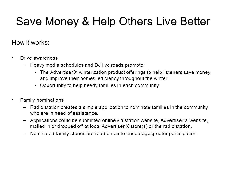 Save Money & Help Others Live Better How it works: Drive awareness –Heavy media schedules and DJ live reads promote: The Advertiser X winterization product offerings to help listeners save money and improve their homes efficiency throughout the winter.