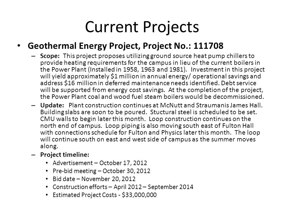 Current Projects Geothermal Energy Project, Project No.: 111708 – Scope: This project proposes utilizing ground source heat pump chillers to provide heating requirements for the campus in lieu of the current boilers in the Power Plant (Installed in 1958, 1963 and 1981).