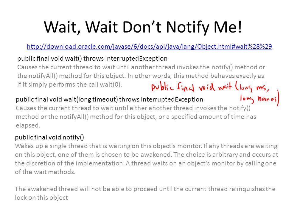 wait and notify Thread A synchronized (o) o.wait () Thread B synchronized (o) { o.notify () } // end synchronized can reclaim o lock waiting awake, but not running