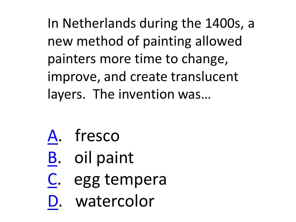In Netherlands during the 1400s, a new method of painting allowed painters more time to change, improve, and create translucent layers.