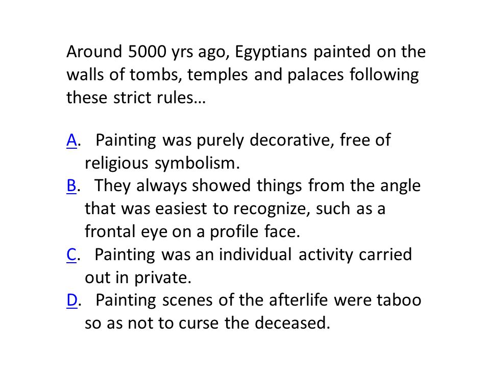 Around 5000 yrs ago, Egyptians painted on the walls of tombs, temples and palaces following these strict rules… AA.
