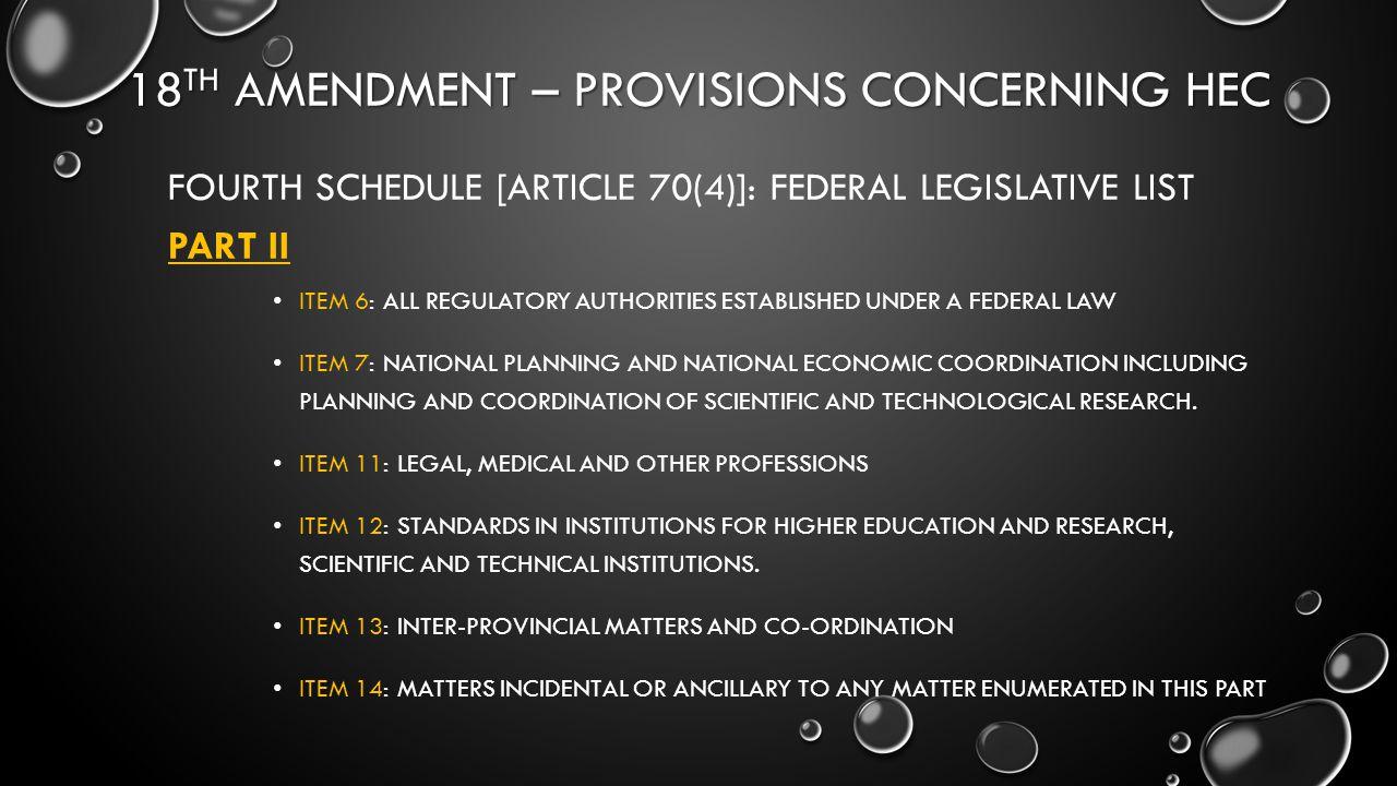 18 TH AMENDMENT – PROVISIONS CONCERNING HEC FOURTH SCHEDULE [ARTICLE 70(4)]: FEDERAL LEGISLATIVE LIST PART II ITEM 6: ALL REGULATORY AUTHORITIES ESTAB