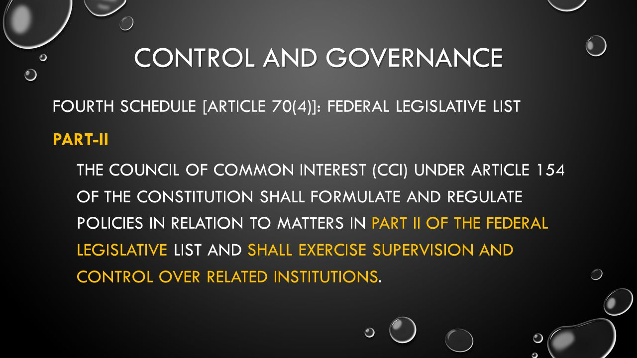 CONTROL AND GOVERNANCE FOURTH SCHEDULE [ARTICLE 70(4)]: FEDERAL LEGISLATIVE LIST PART-II THE COUNCIL OF COMMON INTEREST (CCI) UNDER ARTICLE 154 OF THE