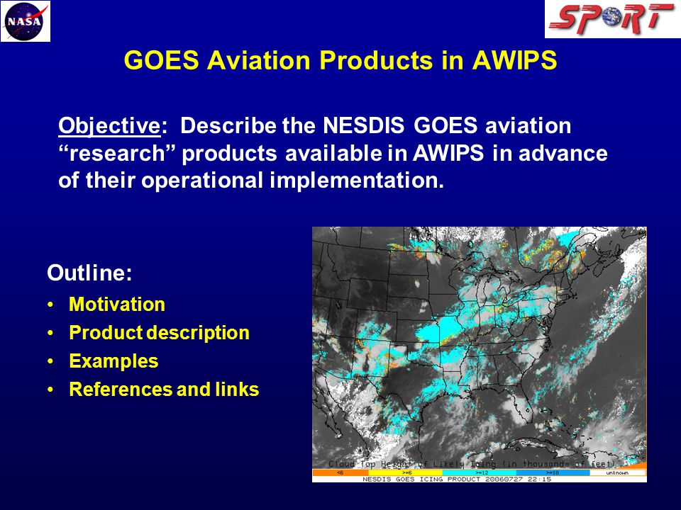 Objective: Describe the NESDIS GOES aviation research products available in AWIPS in advance of their operational implementation.