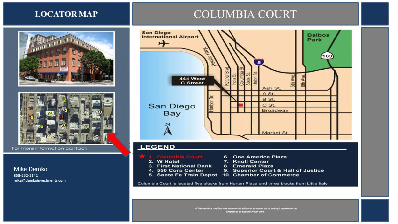 LOCATOR MAP COLUMBIA COURT Mike Demko 858-232-3141 mike@demkoinvestments.com This information is compiled from data that we believe to be correct but no liability is assumed by this Company as to accuracy of such data.
