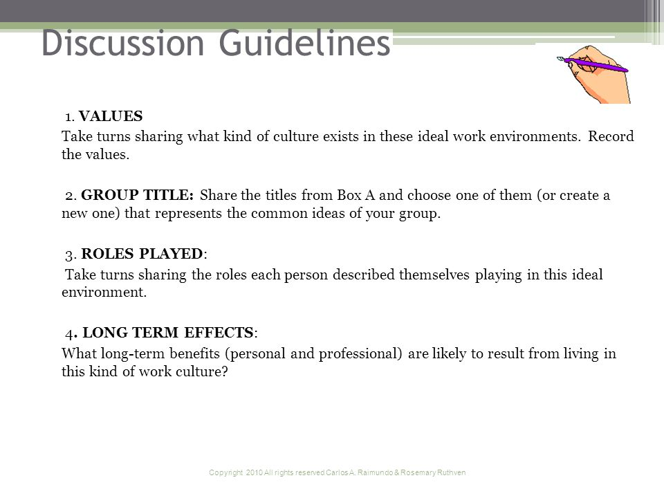 Copyright 2010 All rights reserved Carlos A. Raimundo & Rosemary Ruthven Discussion Guidelines 1. VALUES Take turns sharing what kind of culture exist