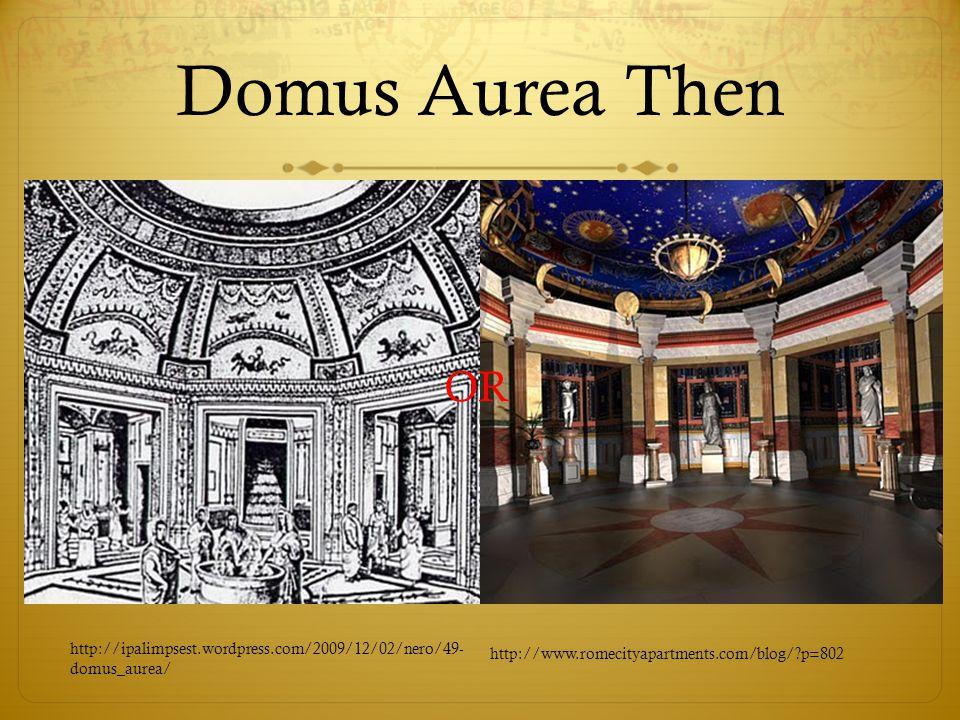 Domus Aurea Then OR http://ipalimpsest.wordpress.com/2009/12/02/nero/49- domus_aurea/ http://www.romecityapartments.com/blog/ p=802