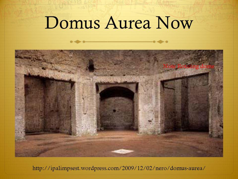 Domus Aurea Now http://ipalimpsest.wordpress.com/2009/12/02/nero/domus-aurea/ Note Rotating dome