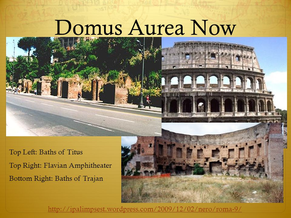 Domus Aurea Now Top Left: Baths of Titus Top Right: Flavian Amphitheater Bottom Right: Baths of Trajan
