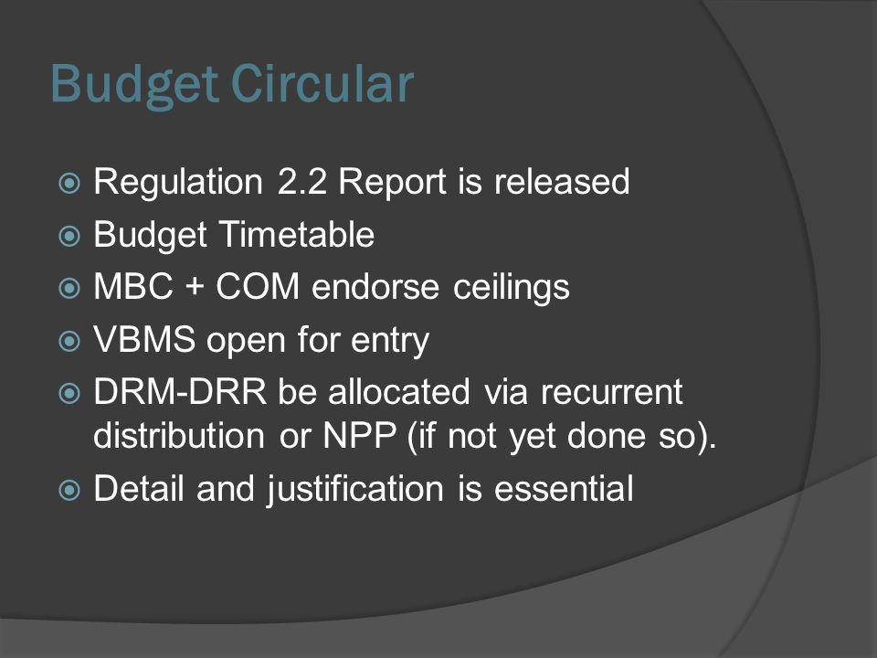 Budget Circular Regulation 2.2 Report is released Budget Timetable MBC + COM endorse ceilings VBMS open for entry DRM-DRR be allocated via recurrent d