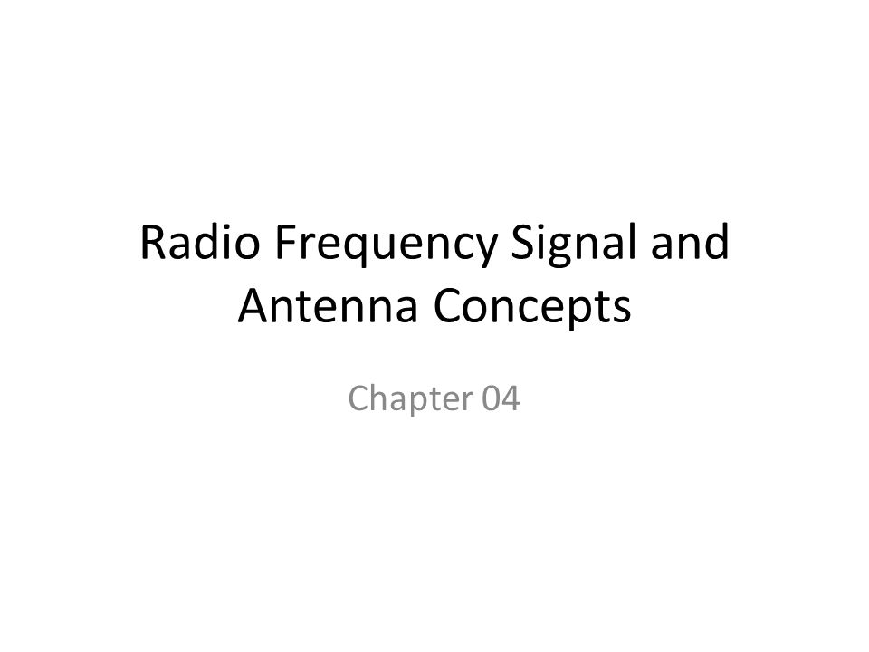 Radio Frequency Signal and Antenna Concepts Chapter 04