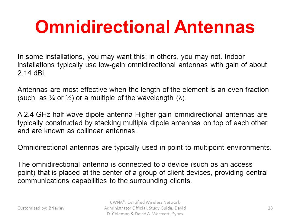 Omnidirectional Antennas In some installations, you may want this; in others, you may not. Indoor installations typically use low-gain omnidirectional