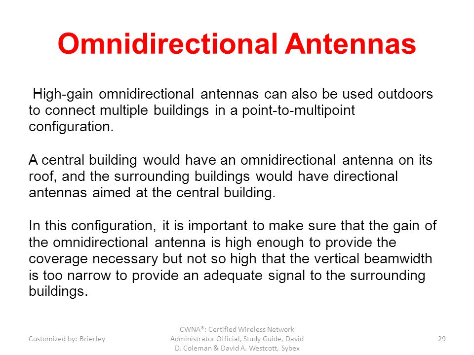 Omnidirectional Antennas High-gain omnidirectional antennas can also be used outdoors to connect multiple buildings in a point-to-multipoint configura