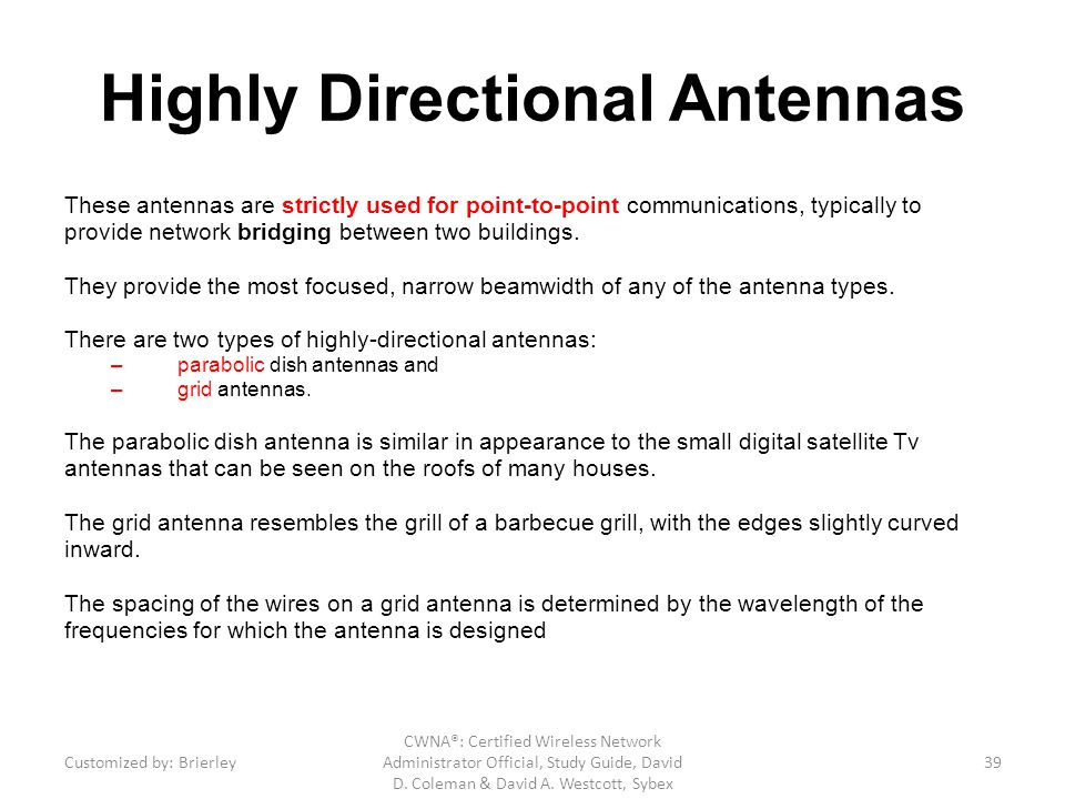 Highly Directional Antennas These antennas are strictly used for point-to-point communications, typically to provide network bridging between two buil