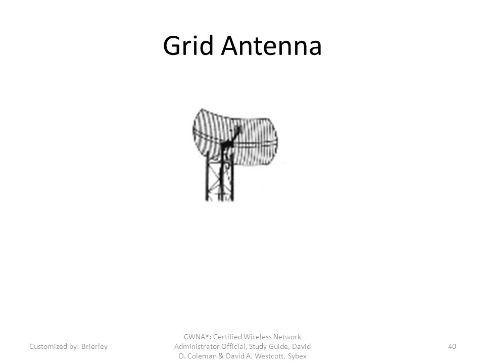 Grid Antenna CWNA®: Certified Wireless Network Administrator Official, Study Guide, David D. Coleman & David A. Westcott, Sybex Customized by: Brierle