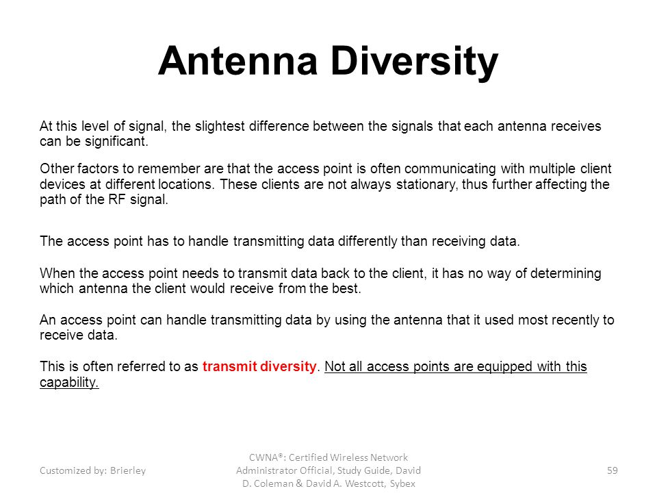 Antenna Diversity At this level of signal, the slightest difference between the signals that each antenna receives can be significant. Other factors t