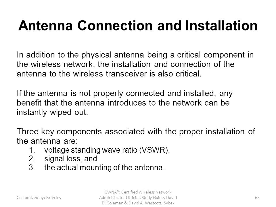 Antenna Connection and Installation In addition to the physical antenna being a critical component in the wireless network, the installation and conne