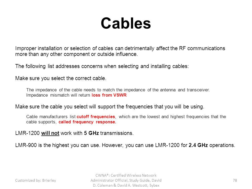 Cables Improper installation or selection of cables can detrimentally affect the RF communications more than any other component or outside influence.