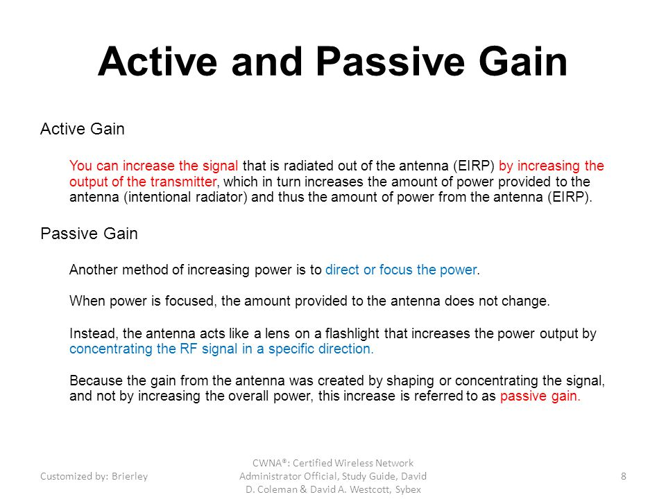 Active and Passive Gain Active Gain You can increase the signal that is radiated out of the antenna (EIRP) by increasing the output of the transmitter