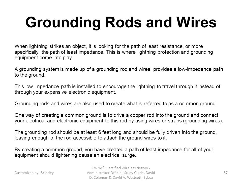 Grounding Rods and Wires When lightning strikes an object, it is looking for the path of least resistance, or more specifically, the path of least imp