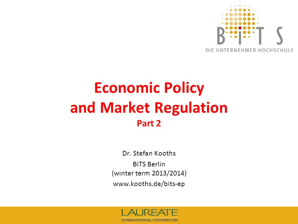 KOOTHS   BiTS: Economic Policy and Market Regulation (winter term 2013/2014), Part 2 2 Outline 1.Introduction and Overview 2.Market Mechanisms and Government Interventions Market-based coordination and welfare economics Price controls Taxes 3.Externalities and Public Goods 4.Competition Policy and Regulation 5.Ordoliberalism and the Social Market Economy 6.Summary: The Key Lessons Learnt