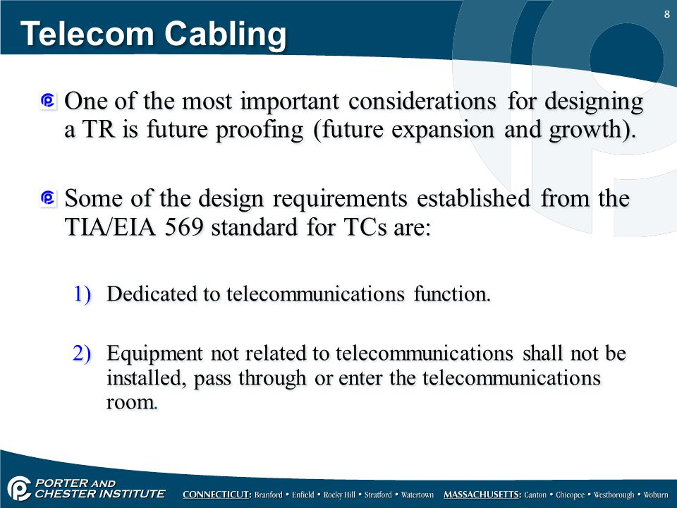 8 Telecom Cabling One of the most important considerations for designing a TR is future proofing (future expansion and growth). Some of the design req