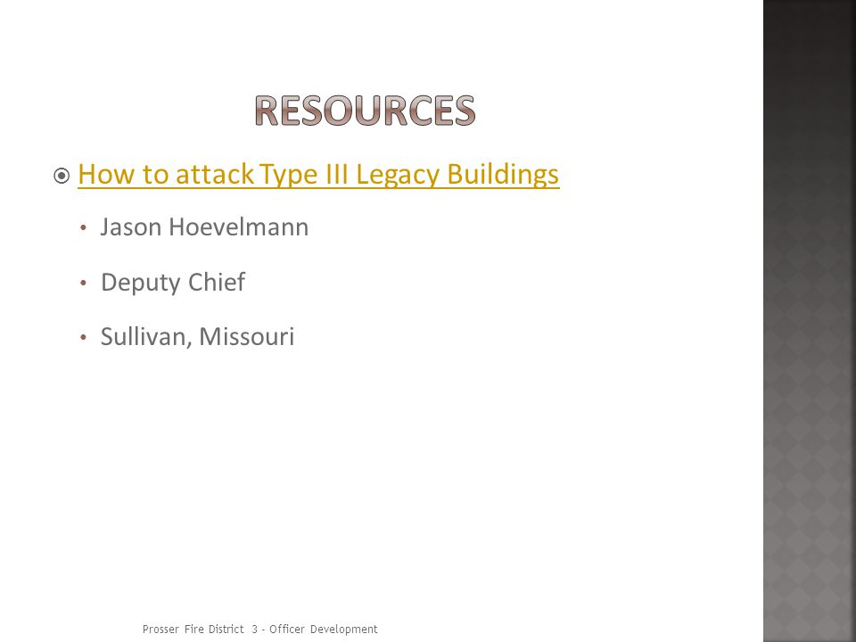 How to attack Type III Legacy Buildings Jason Hoevelmann Deputy Chief Sullivan, Missouri Prosser Fire District 3 - Officer Development