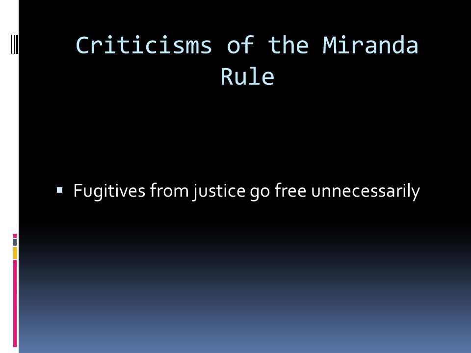 Criticisms of the Miranda Rule Fugitives from justice go free unnecessarily