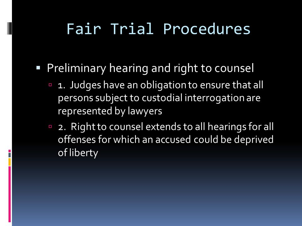 Fair Trial Procedures Preliminary hearing and right to counsel 1. Judges have an obligation to ensure that all persons subject to custodial interrogat