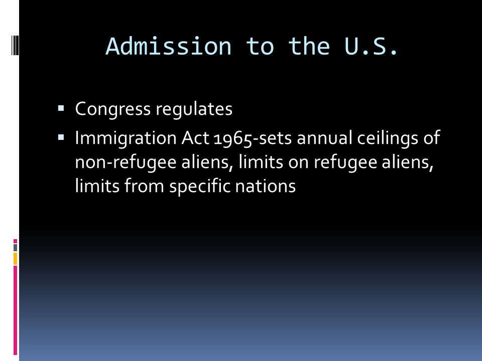Admission to the U.S. Congress regulates Immigration Act 1965-sets annual ceilings of non-refugee aliens, limits on refugee aliens, limits from specif