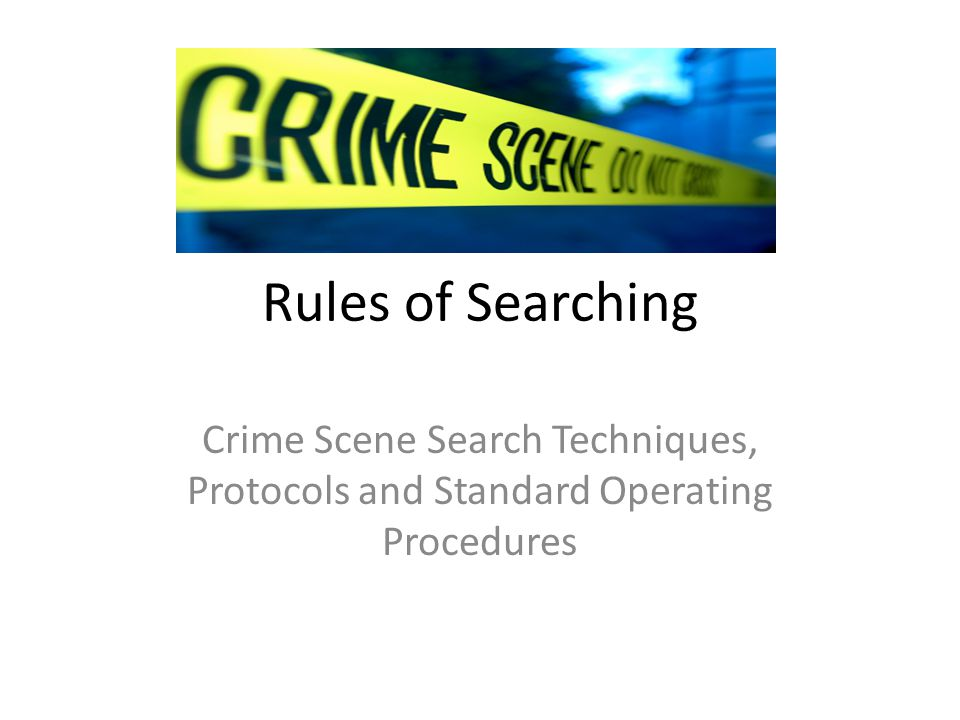 Rules of Searching Crime Scene Search Techniques, Protocols and Standard Operating Procedures