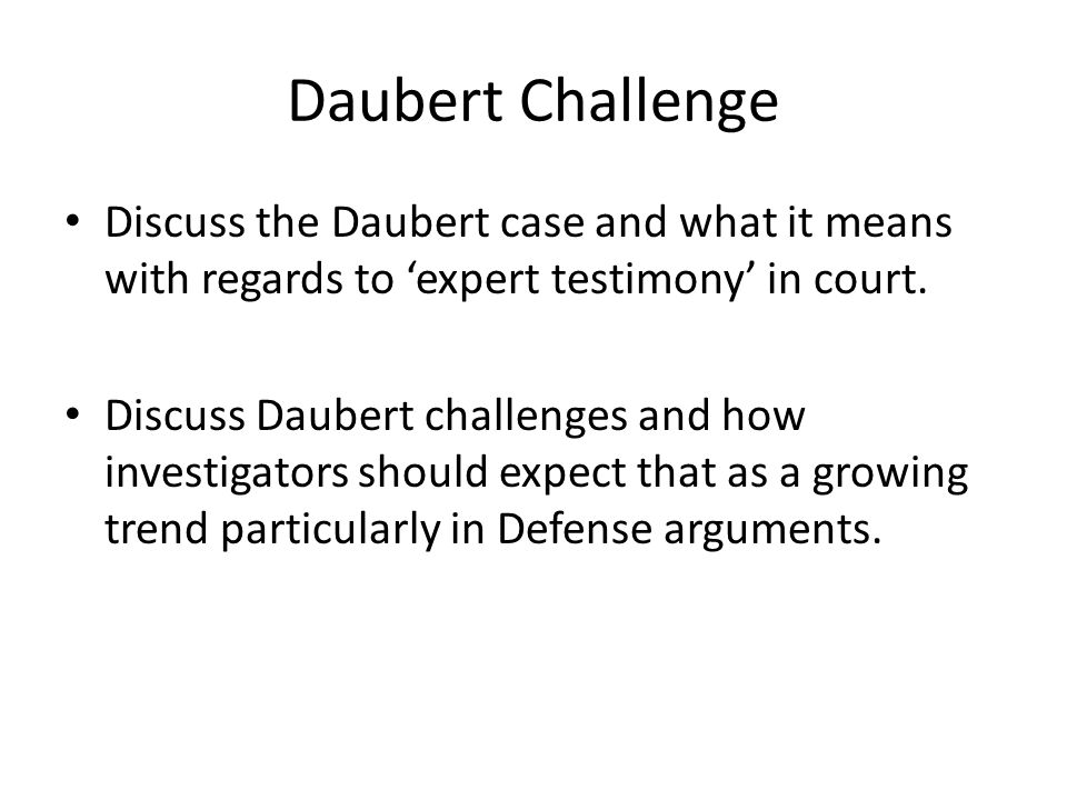Daubert Challenge Discuss the Daubert case and what it means with regards to expert testimony in court.
