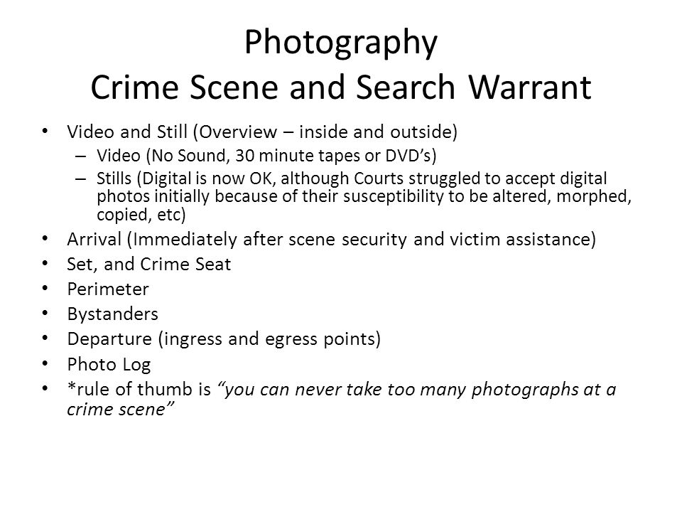 Photography Crime Scene and Search Warrant Video and Still (Overview – inside and outside) – Video (No Sound, 30 minute tapes or DVDs) – Stills (Digit