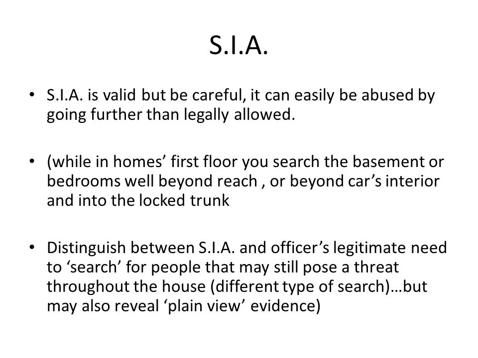 S.I.A. S.I.A. is valid but be careful, it can easily be abused by going further than legally allowed. (while in homes first floor you search the basem