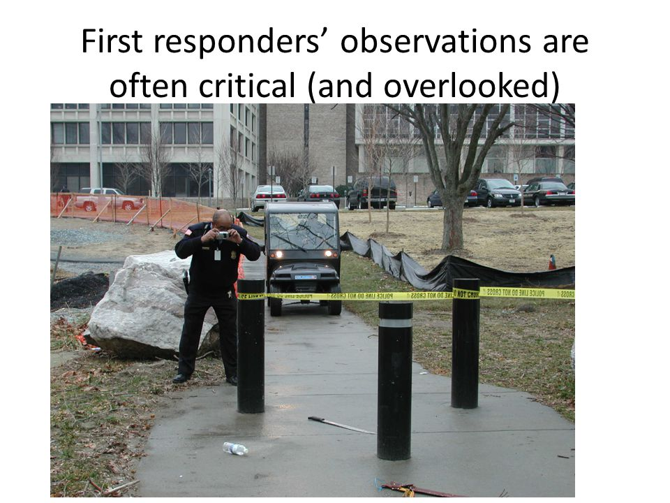 First responders observations are often critical (and overlooked)