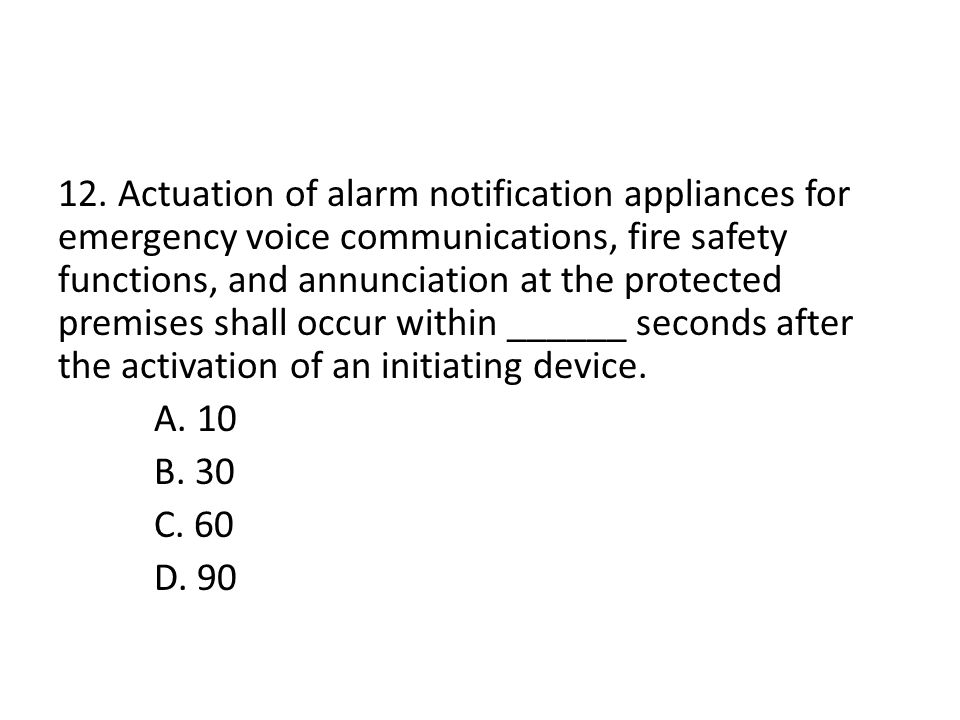 11. Activation of the initiating device for a sprinkler waterflow shall occur within ________ seconds of waterflow at the alarm initiating device when