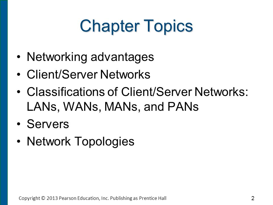 Chapter Topics Networking advantages Client/Server Networks Classifications of Client/Server Networks: LANs, WANs, MANs, and PANs Servers Network Topo