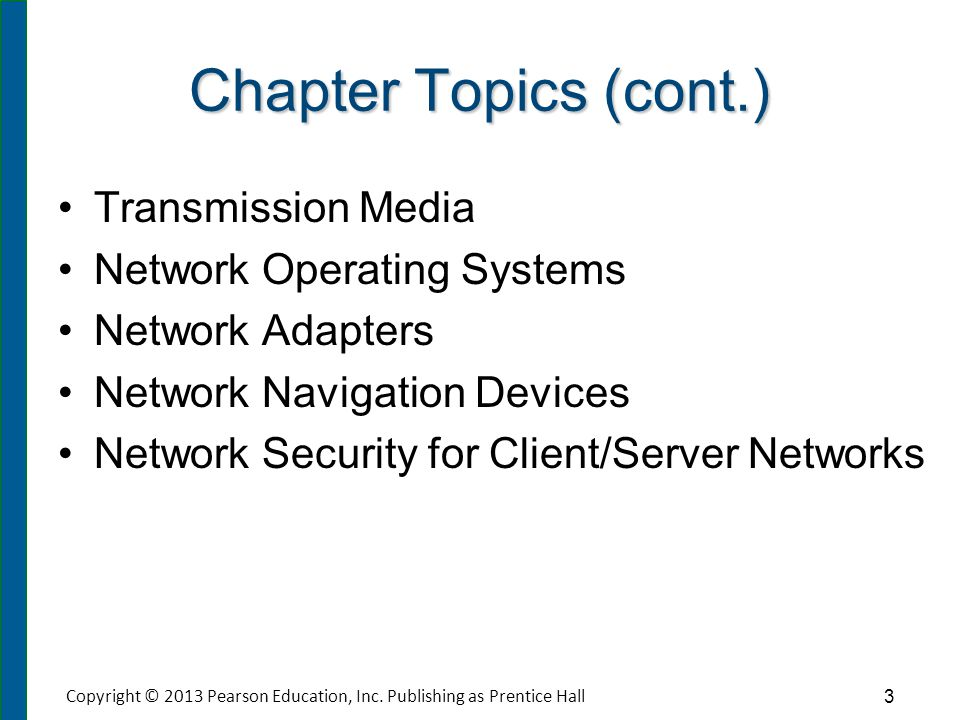 Chapter Topics (cont.) Transmission Media Network Operating Systems Network Adapters Network Navigation Devices Network Security for Client/Server Net