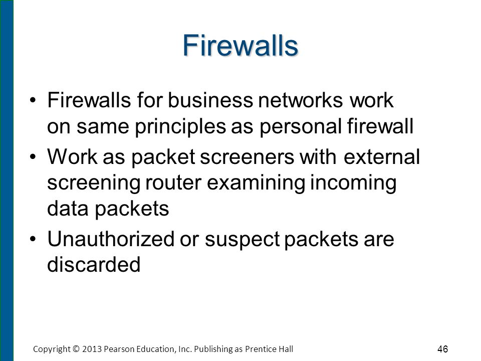 Firewalls Firewalls for business networks work on same principles as personal firewall Work as packet screeners with external screening router examini