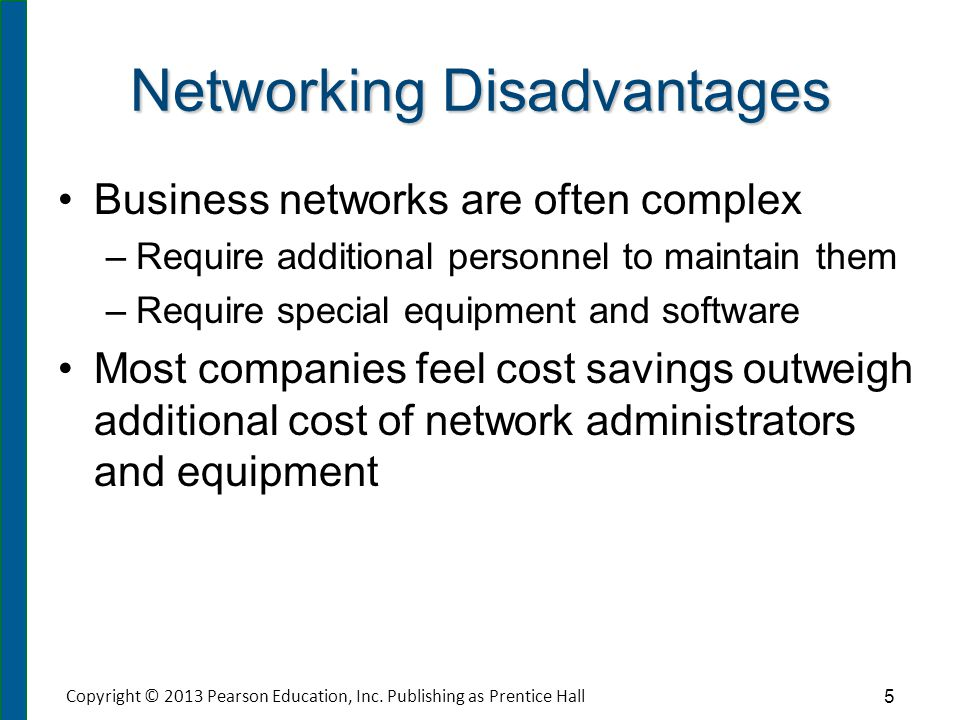 Networking Disadvantages Business networks are often complex – –Require additional personnel to maintain them – –Require special equipment and softwar