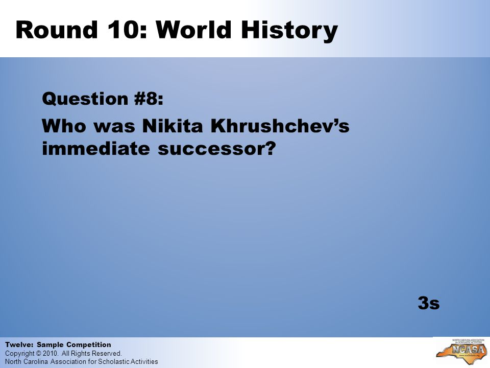 Round 10: World History Question #8: Who was Nikita Khrushchevs immediate successor.