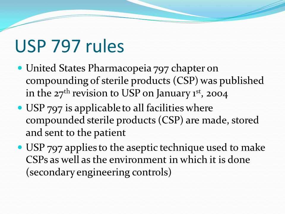 Microbial Risk Levels in USP 797 Low risk CSP Made under ISO5 conditions Involves aseptic transfer of manufacturer based sterile products using sterile equipment (i.e Needles and syringes) to compound IV admixtures.