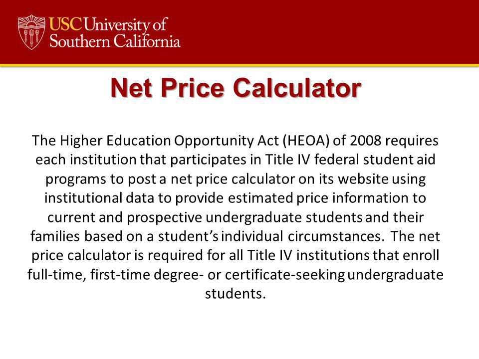 The Higher Education Opportunity Act (HEOA) of 2008 requires each institution that participates in Title IV federal student aid programs to post a net