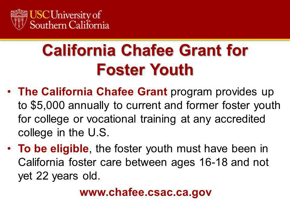 The California Chafee Grant program provides up to $5,000 annually to current and former foster youth for college or vocational training at any accred
