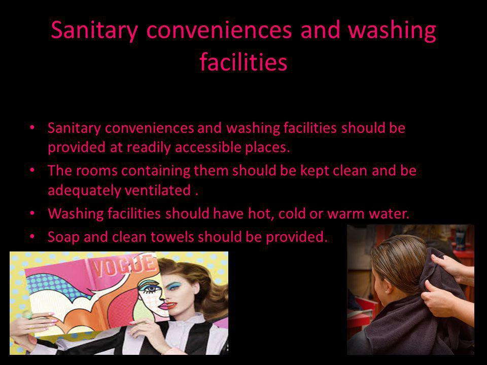 Sanitary conveniences and washing facilities Sanitary conveniences and washing facilities should be provided at readily accessible places.