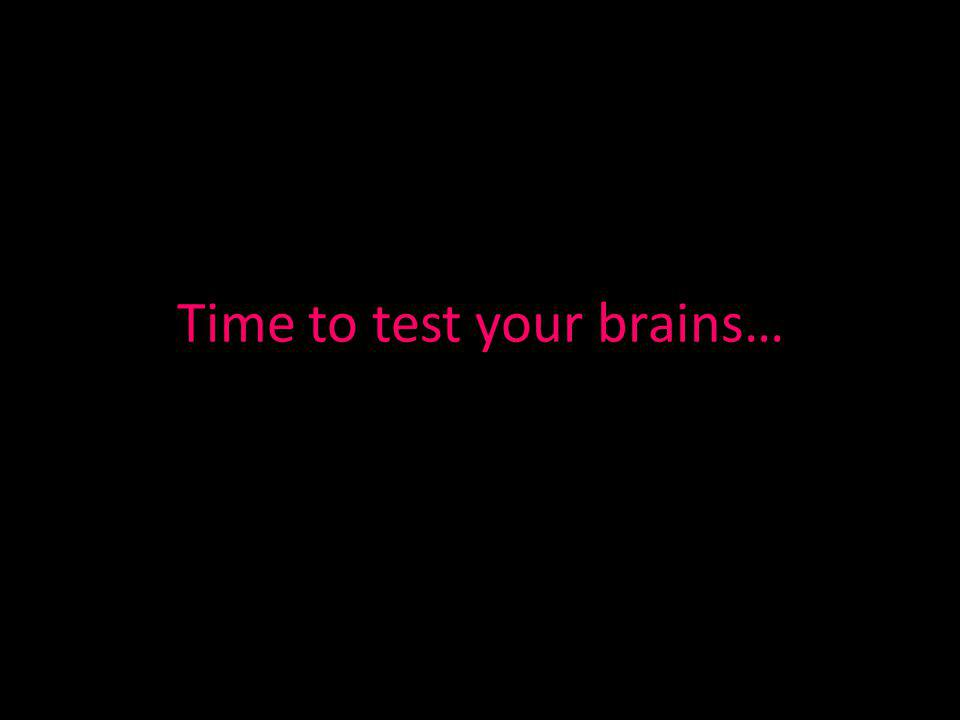 Time to test your brains…