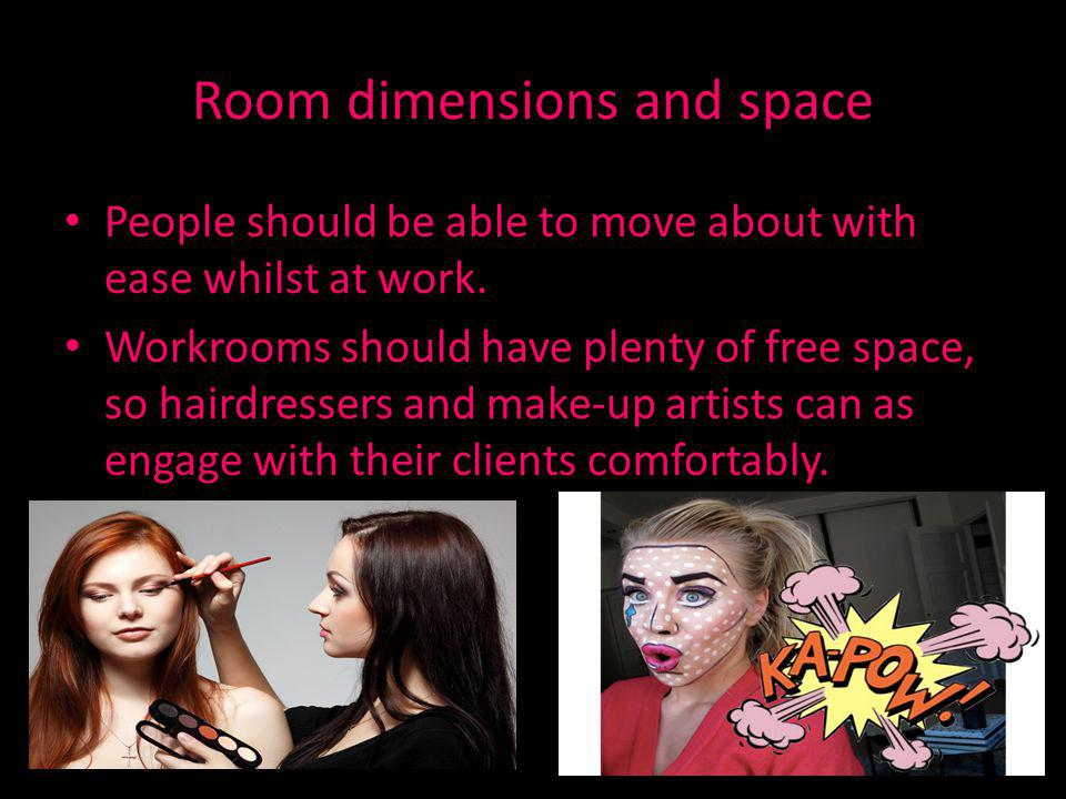 Room dimensions and space People should be able to move about with ease whilst at work.