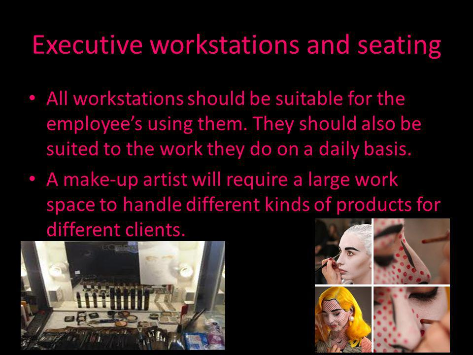 Executive workstations and seating All workstations should be suitable for the employees using them.